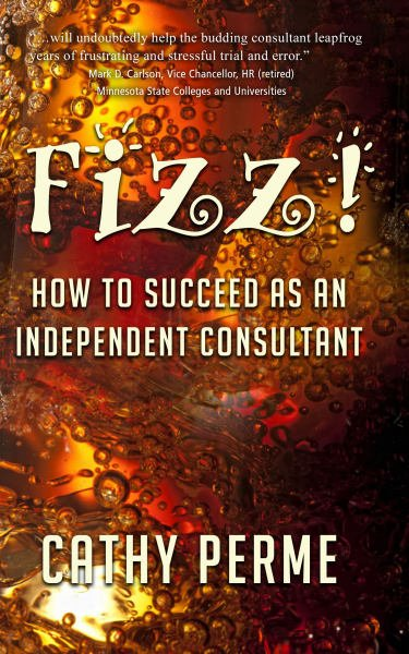 FIZZ! How to Succeed as an Independent Consultant